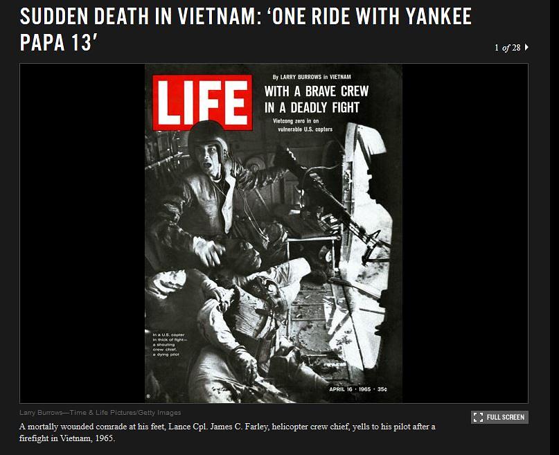 """Снимки английского фотографа Ларри Барроуза, опубликованные в журнале Life в 1965 году, вызвали протесты против войны во Вьетнаме. Наибольшую известность получила серия фотографий """"Янки Папа 13"""". Одна из них, запечатлевшая смертельно раненного пилота вертолета, попала на обложку Life (на фото)"""